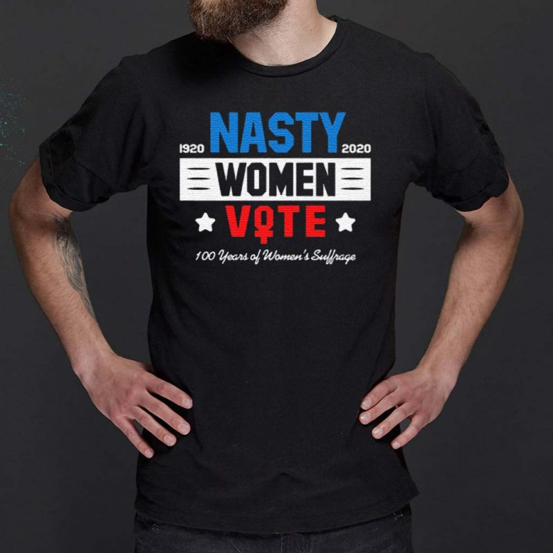 1920-Nasty-2020-Women-Vote-100-Years-Of-Women's-Suffrage-Shirts
