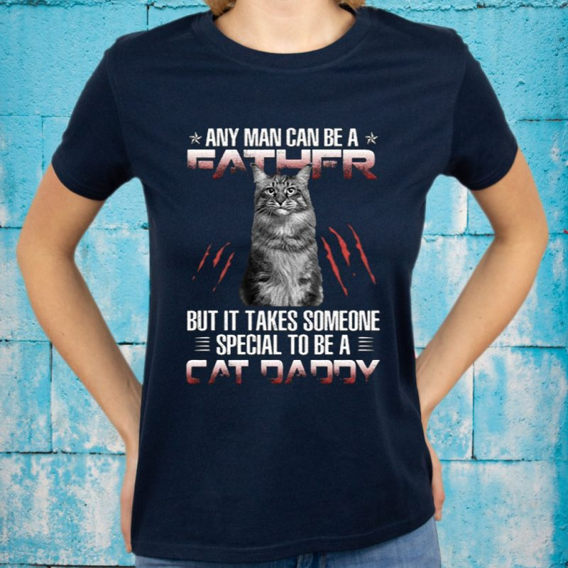 Any Man Can Be A Father But It Takes Someone Special To Be A Cat Daddy T-Shirt