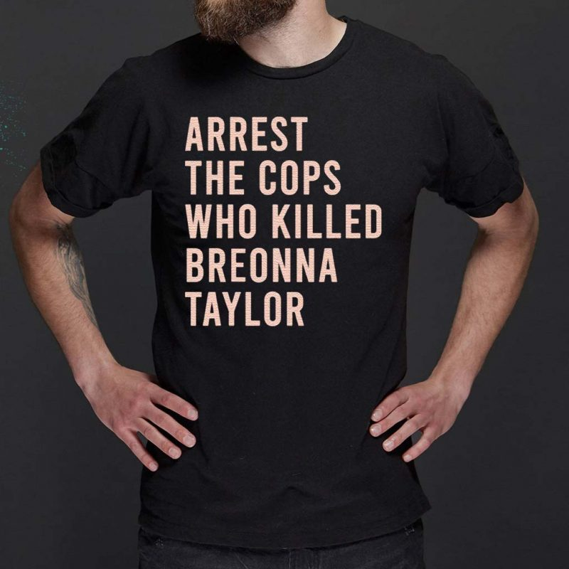 Arrest-The-Cops-Who-Killed-Breonna-Taylor-Shirt
