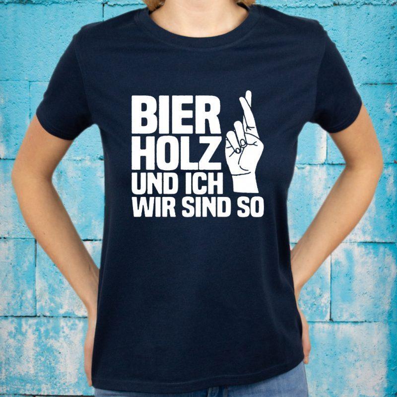 Bier Holz Und Ich Wir Sind So T-Shirts
