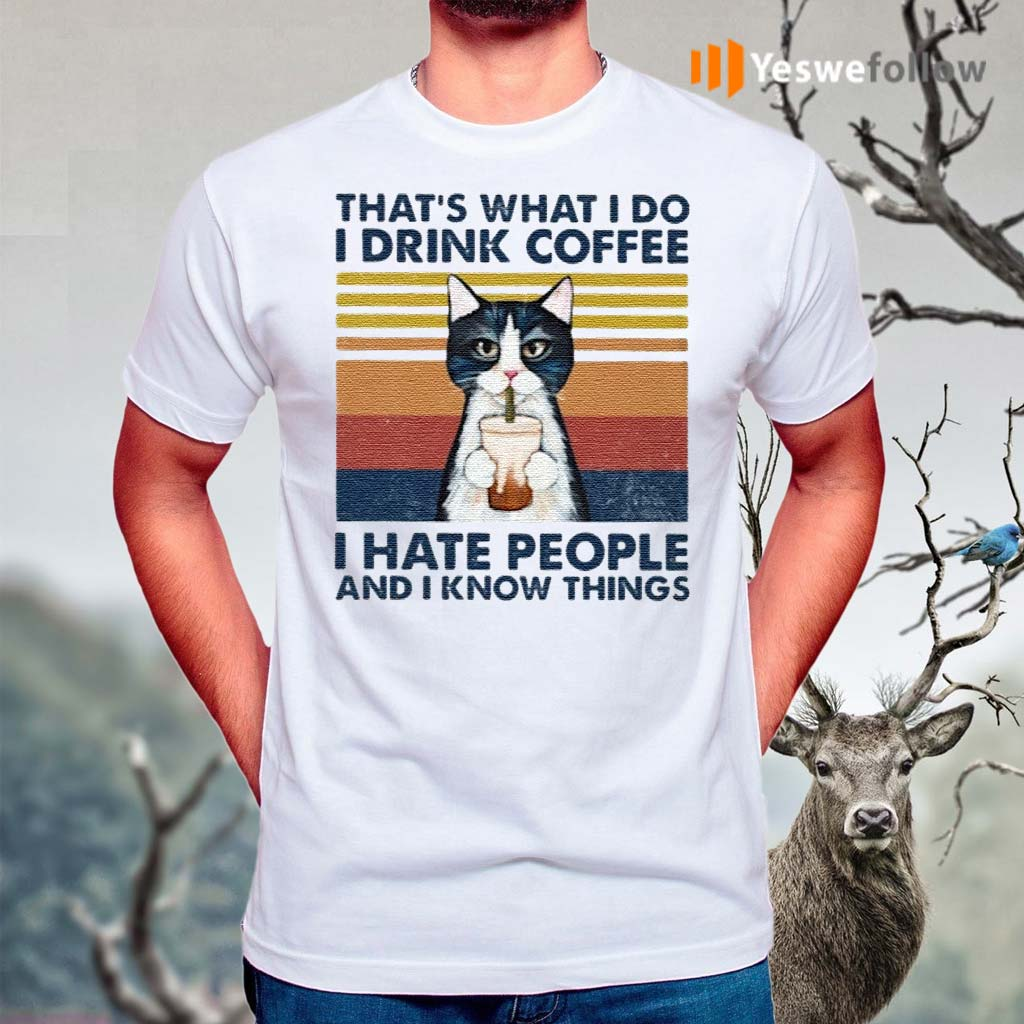 Cat-That's-What-I-Do-I-Drink-Coffee-I-Hate-People-And-I-Know-Things-T-Shirt