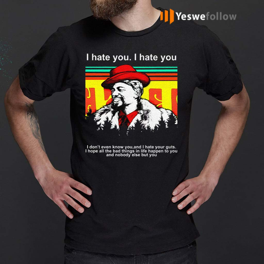 Dave-Chappelle-I-hate-you-I-don't-even-know-you-and-I-hate-your-guts-TShirts