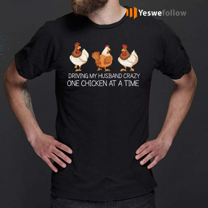 Driving-my-husband-crazy-one-chicken-at-a-time-shirts