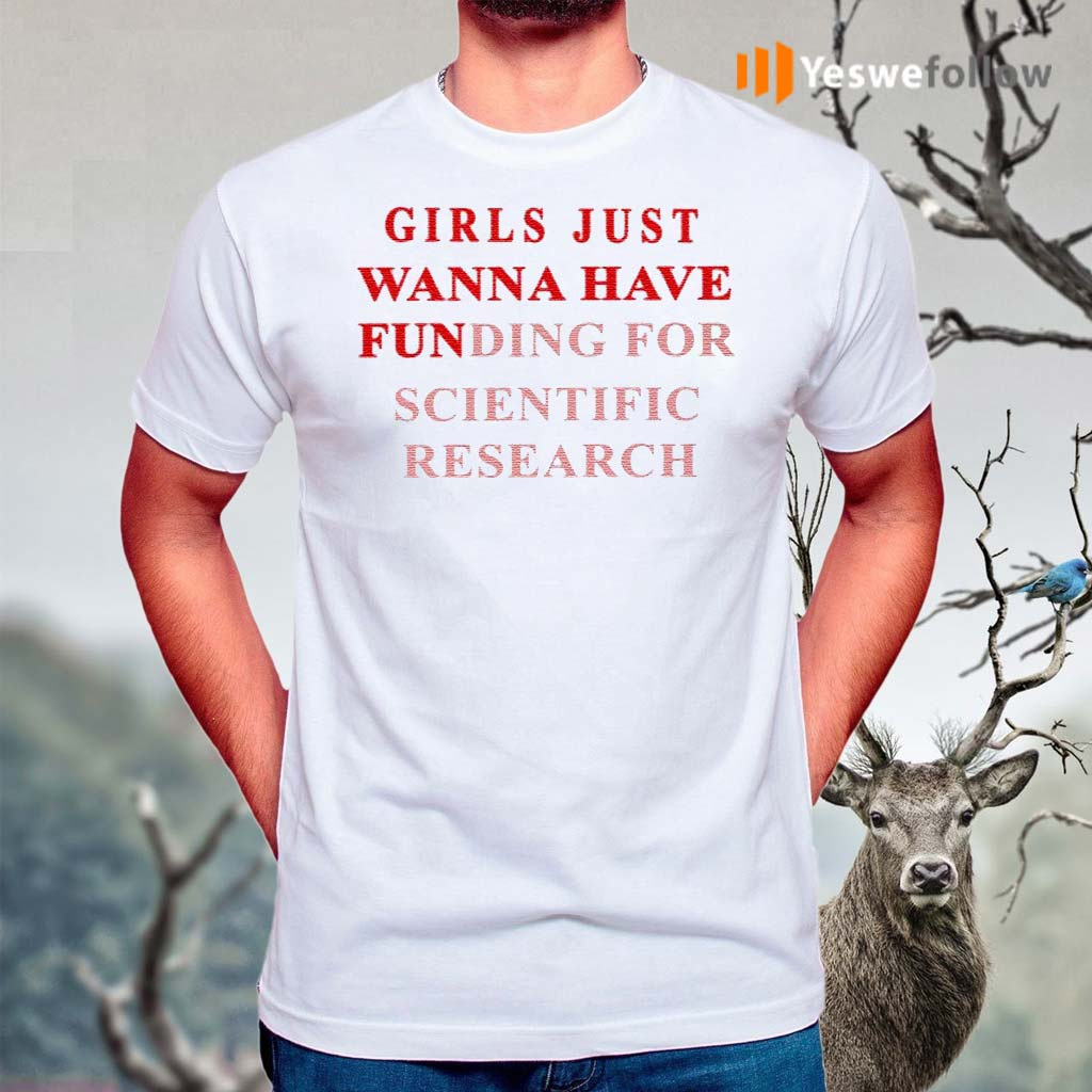 Girls-Just-Wanna-Have-Funding-For-Scientific-Research-Shirt
