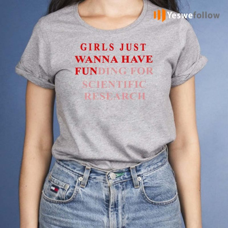 Girls-Just-Wanna-Have-Funding-For-Scientific-Research-Shirts