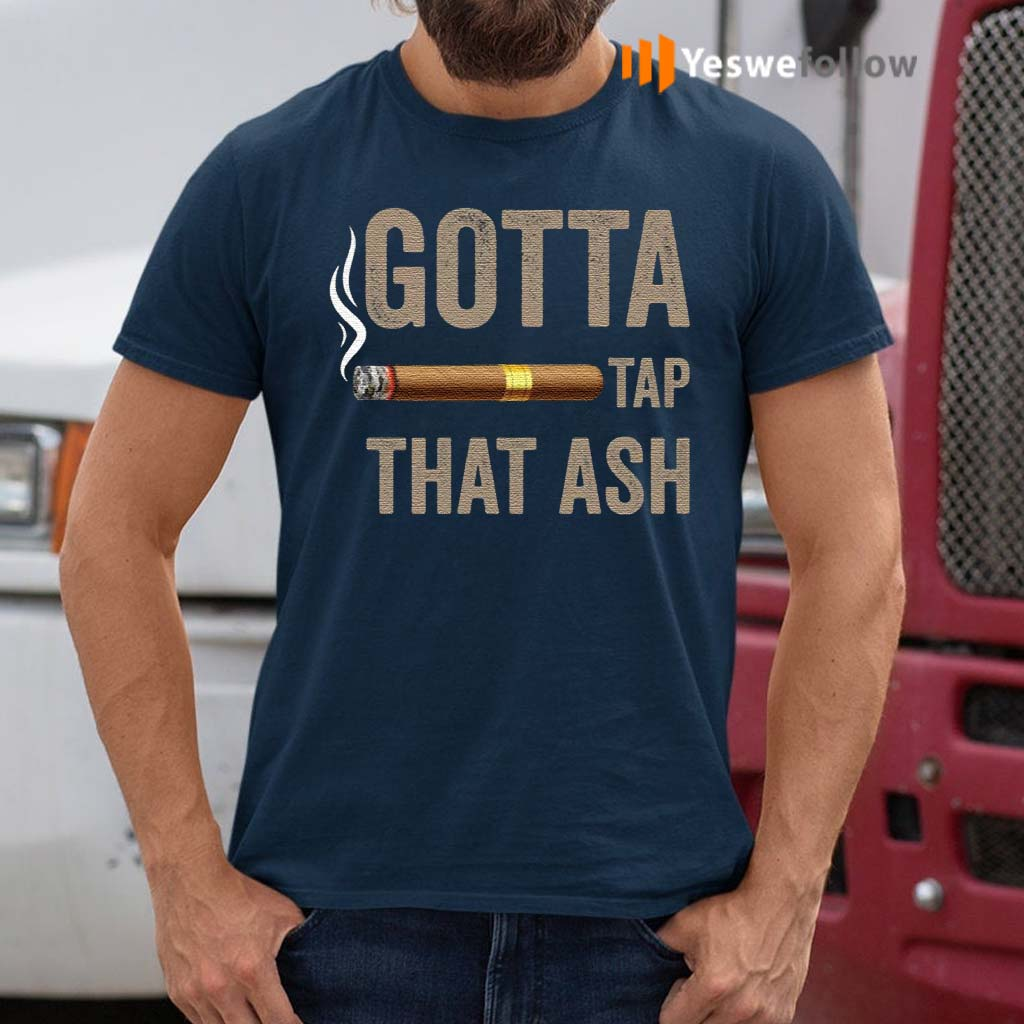 Gotta-Tap-That-Ash-Cigar-shirts