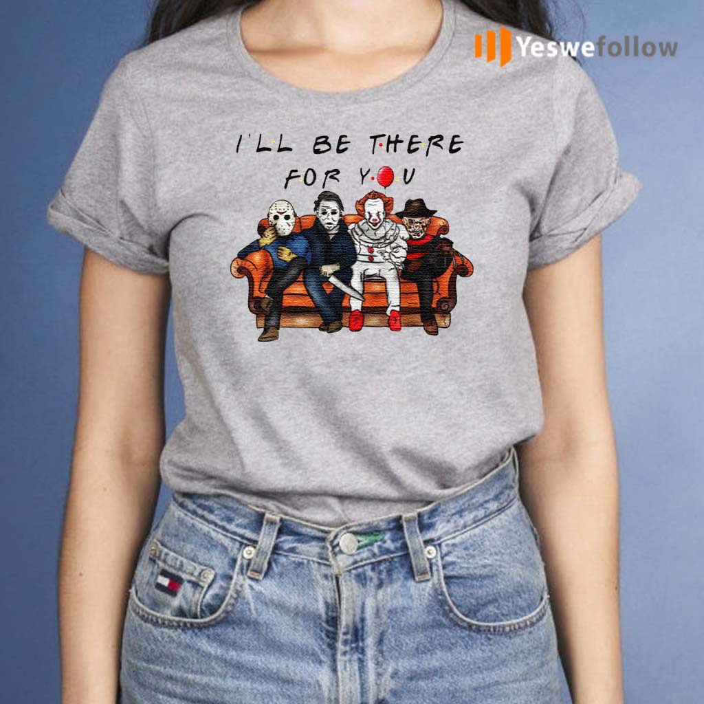 Halloween-Characters-Horror-Movies-I'll-Be-There-For-You-T-Shirts