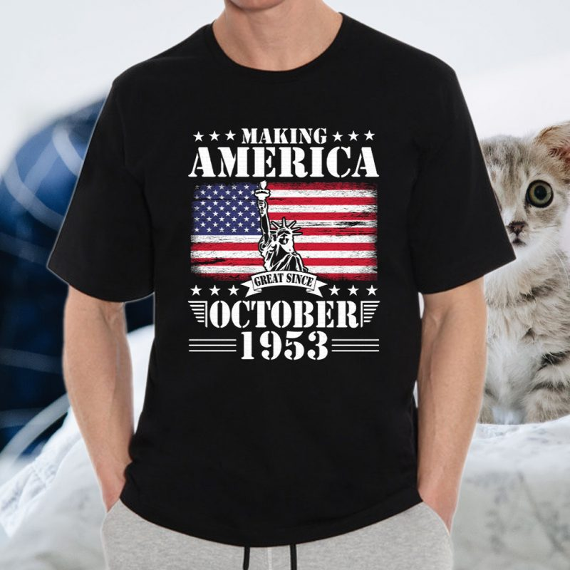 Happy Birthday 67 Years Old To Me You Dad Mom Son Daughter Making America Great Since October 1953 T-Shirt