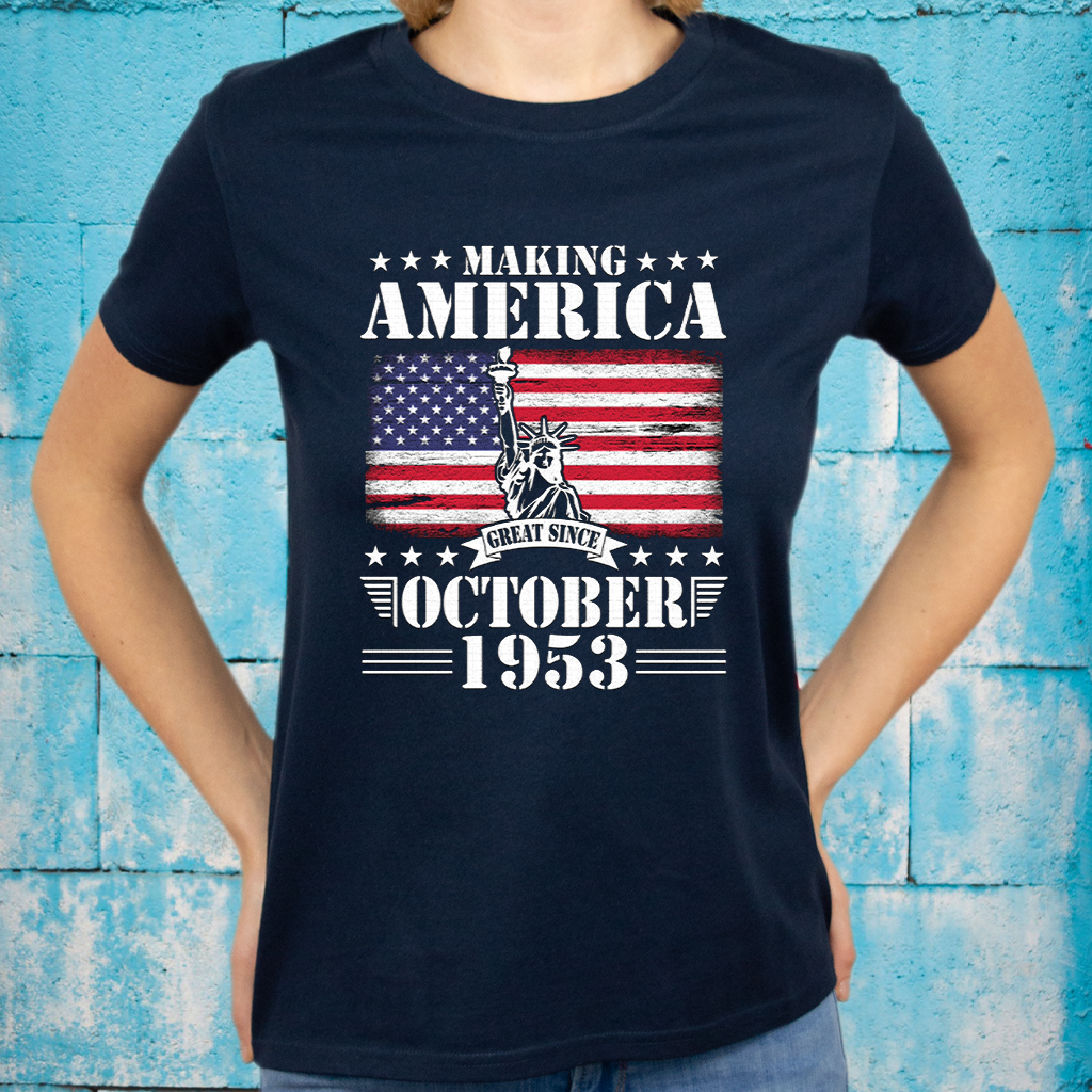 Happy Birthday 67 Years Old To Me You Dad Mom Son Daughter Making America Great Since October 1953 T-Shirts
