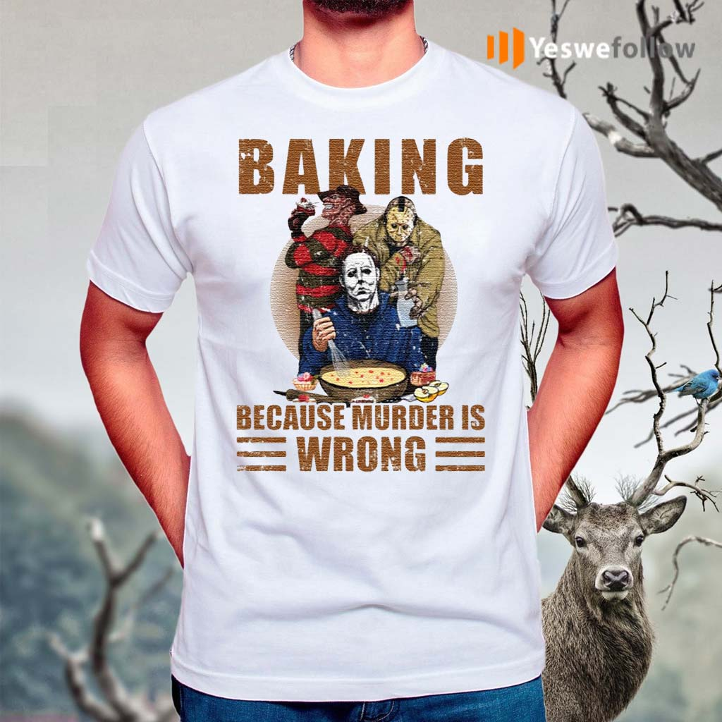 Horror-characters-baking-because-murder-is-wrong-shirts