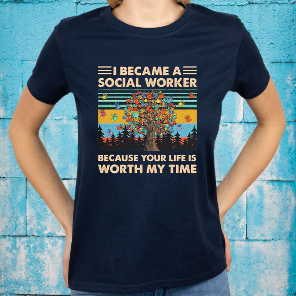I Became A Social Worker Because Your Life Is Worth My Time Vintage Retro T-Shirts