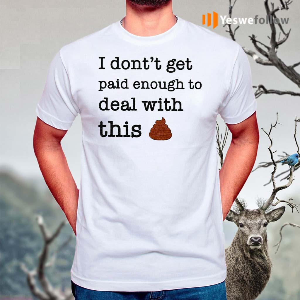 I-Don't-Forget-Paid-Enough-To-Deal-With-This-Shit-Shirt