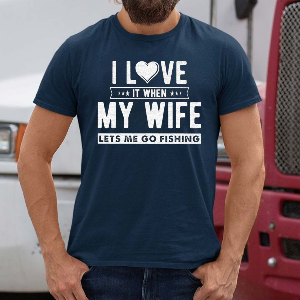 I-LOVE-it-when-my-wife-lets-me-go-fishing-t-shirts