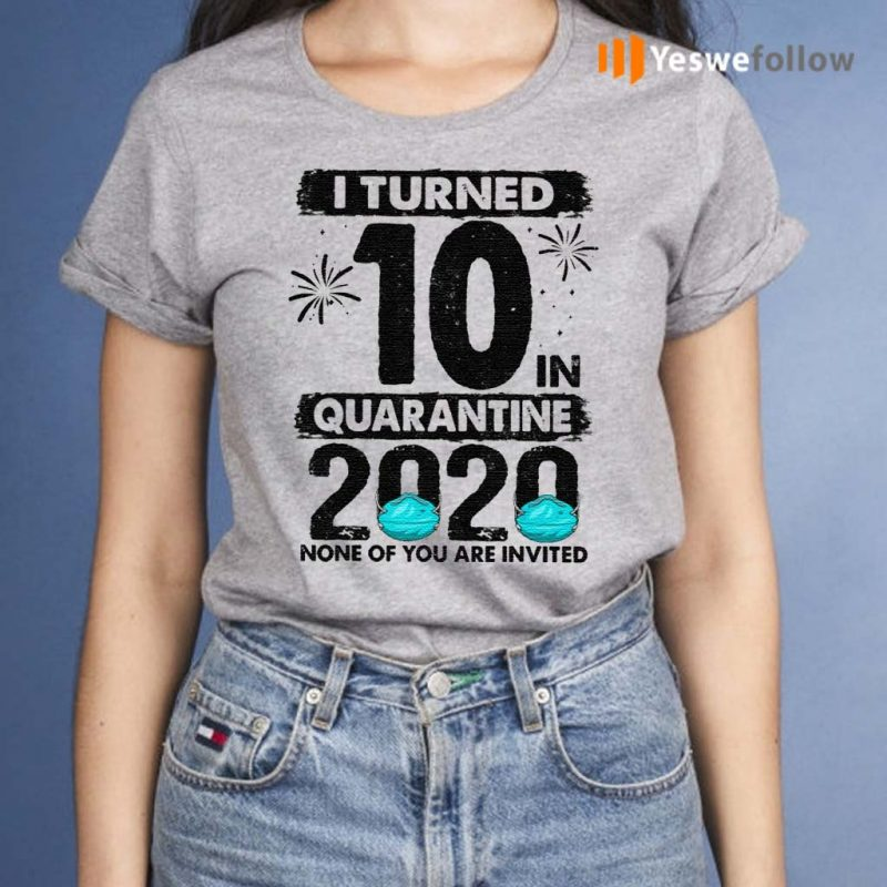 I-Turned-10-In-Quarantine-2020-10-Years-Old-T-Shirts