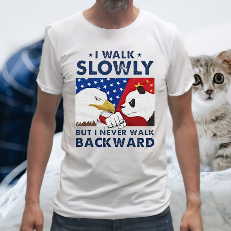 I Walk Slowly But I Never Walk Backward T-Shirt