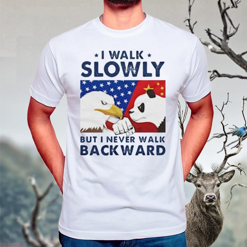 I Walk Slowly But I Never Walk Backward t shirt