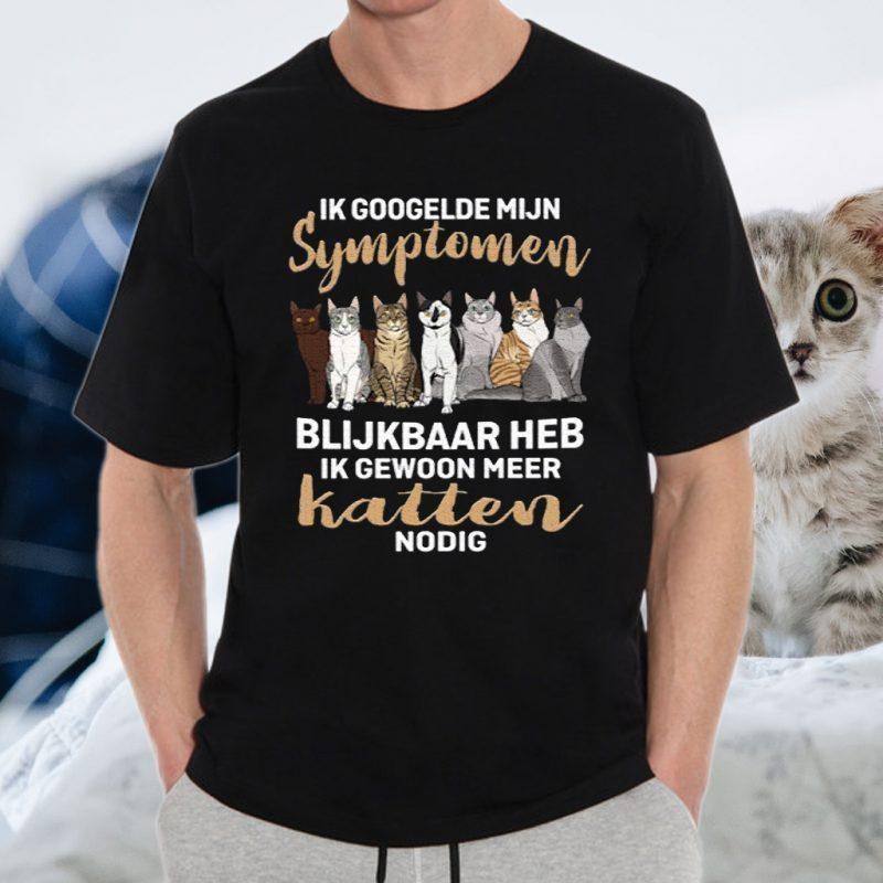 Ik Googelde Mijn Symptomen Blijkbaar Heb Ik Gewoon Meer Katten Nodig T-Shirts