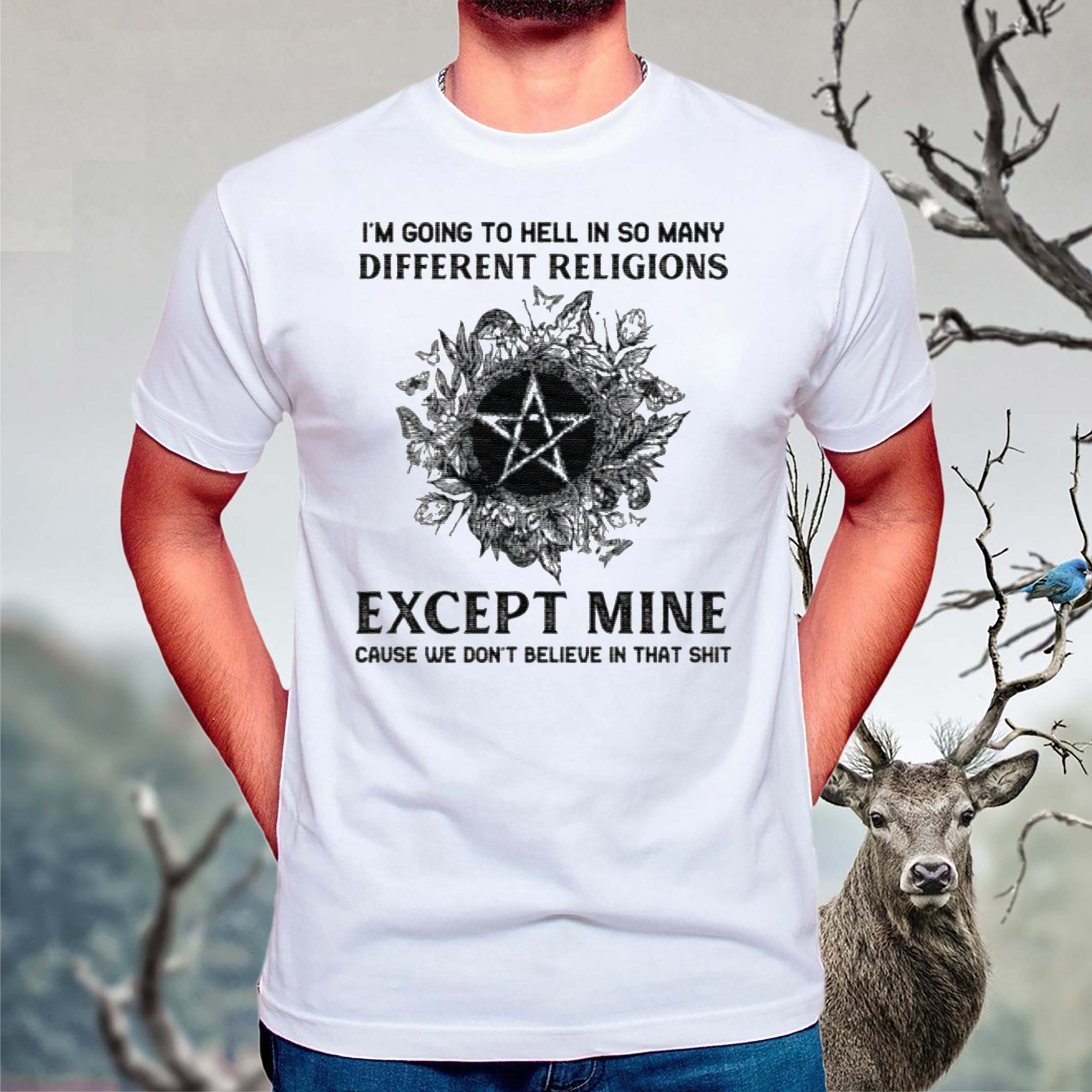 I'm-Going-To-Hell-In-So-Many-Different-Religions-Except-Mine-Cause-We-Don't-Believe-In-That-Shit-T-Shirts