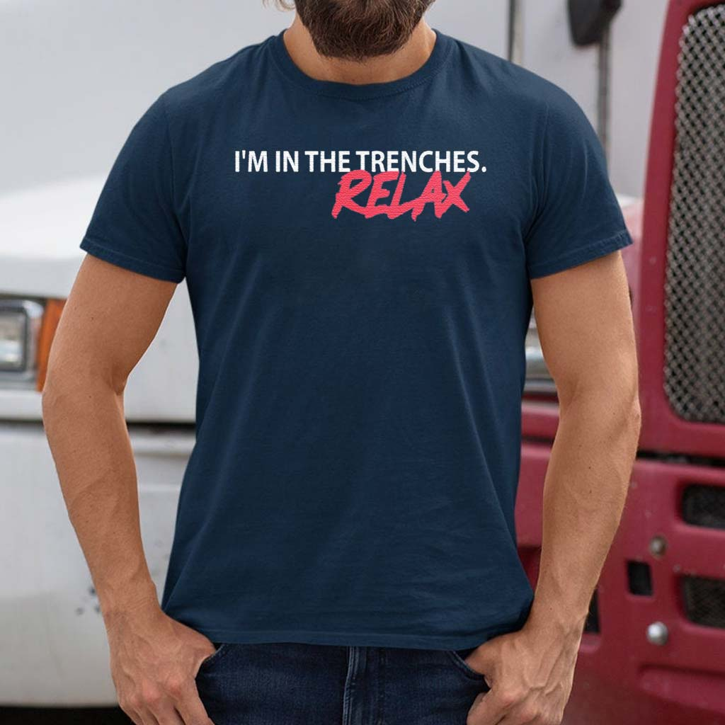 I'm-In-The-Trenches-Relax-T-Shirt