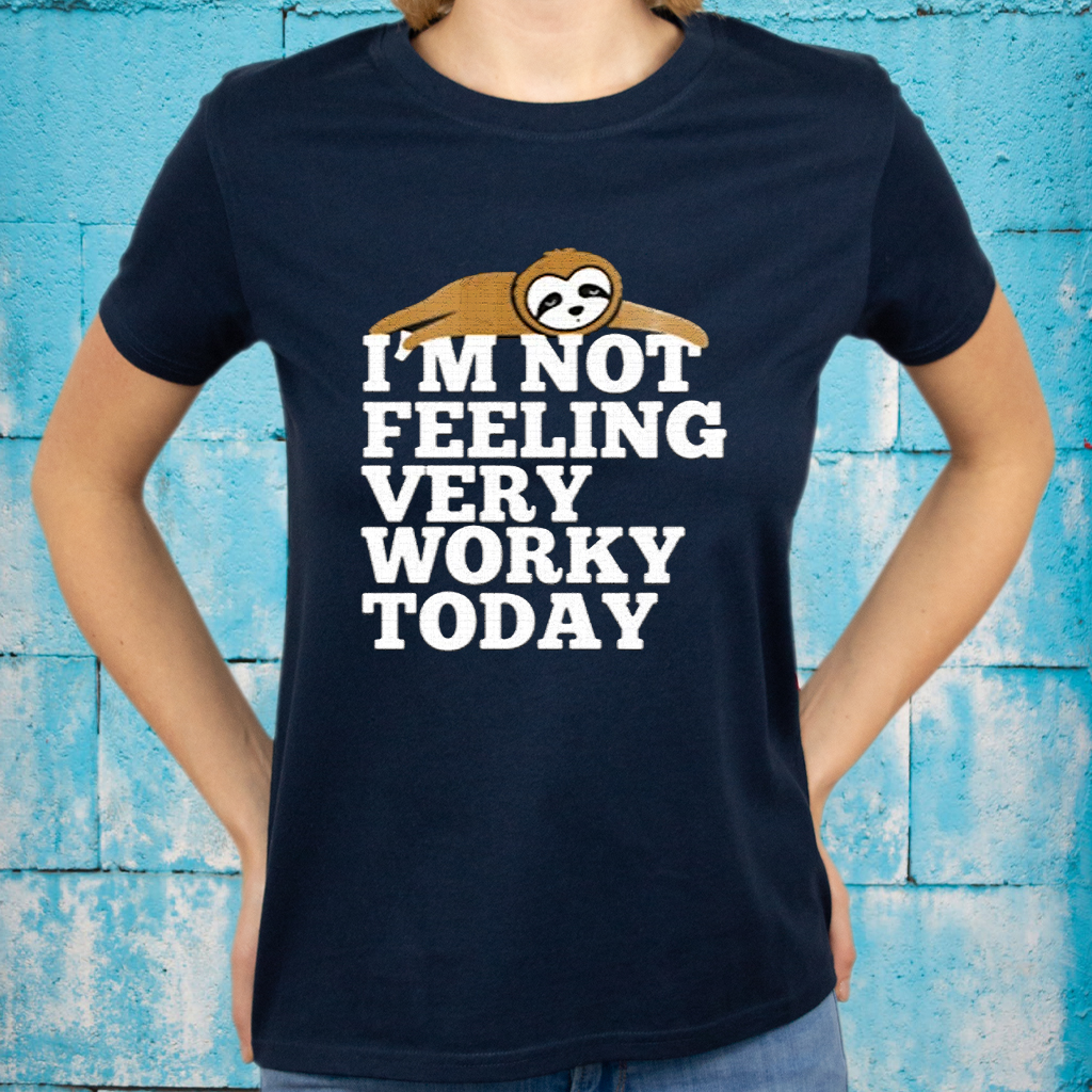 I'm Not Feeling Very Worky Today T-Shirts