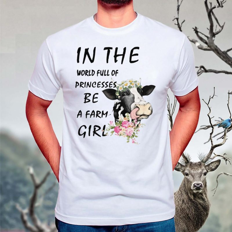 In-The-World-Full-Of-Princesses-Be-A-Farm-Girl-Cow-shirt