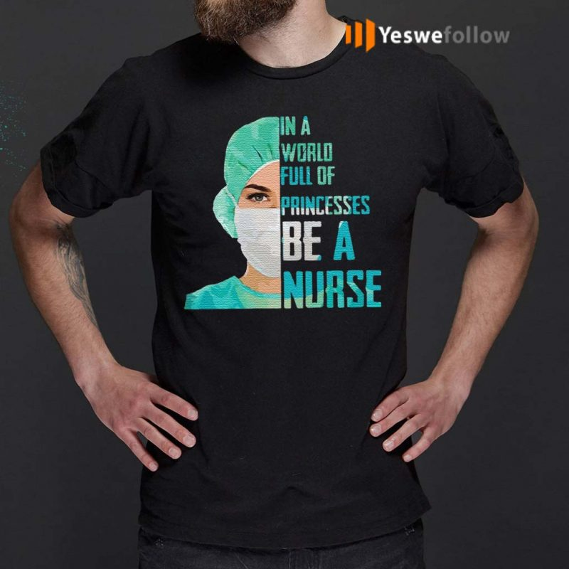 In-a-world-full-of-princesses-be-a-Nurse-tshirts