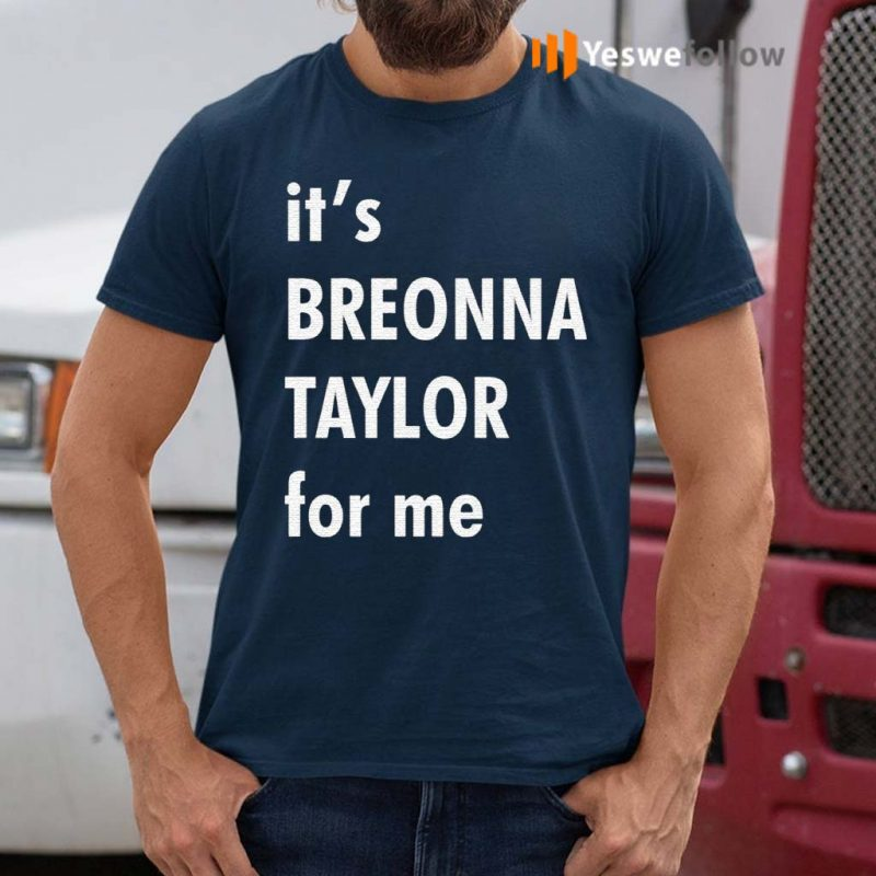 It's-Breonna-Taylor-for-me-shirts