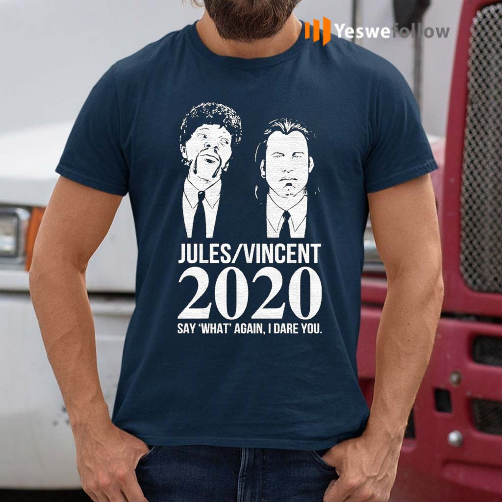 Jules-Vincent-2020-say-what-again-I-dare-you-shirt