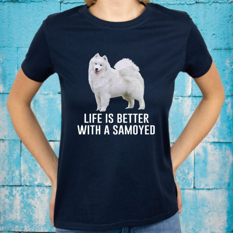 Life is better with a Samoyed T-Shirts