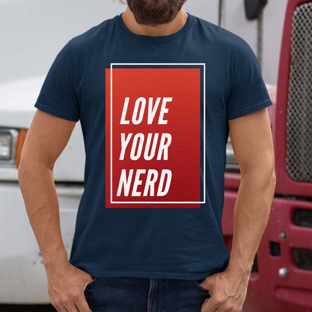 Love-Your-Nerd-Trendy-Quotes-Gift-T-Shirts