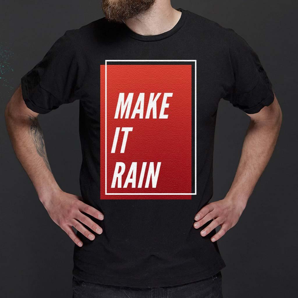 Make-It-Rain-Trendy-Quotes-Gift-T-Shirts