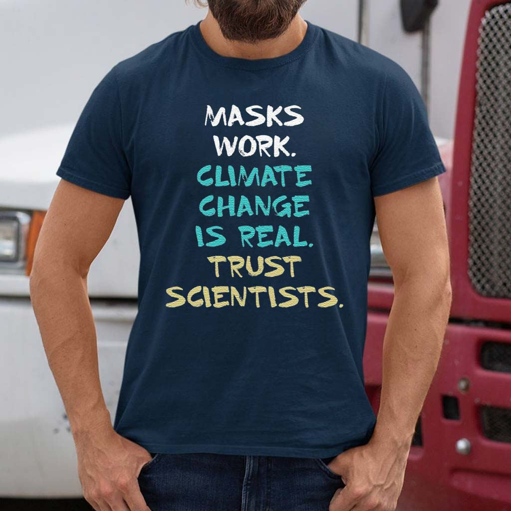 Masks-Work-Climate-Change-Is-Real-Trust-Scientists-Shirt