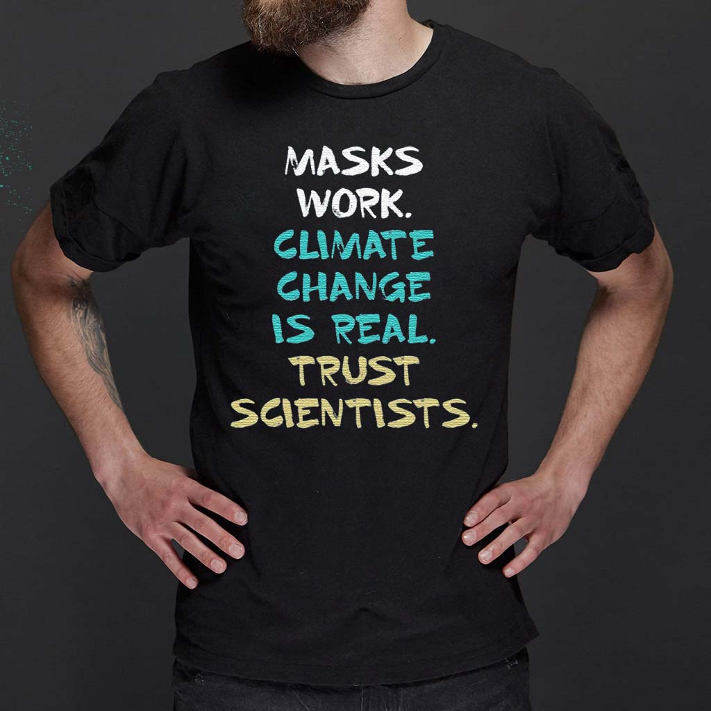 Masks-Work-Climate-Change-Is-Real-Trust-Scientists-Shirts