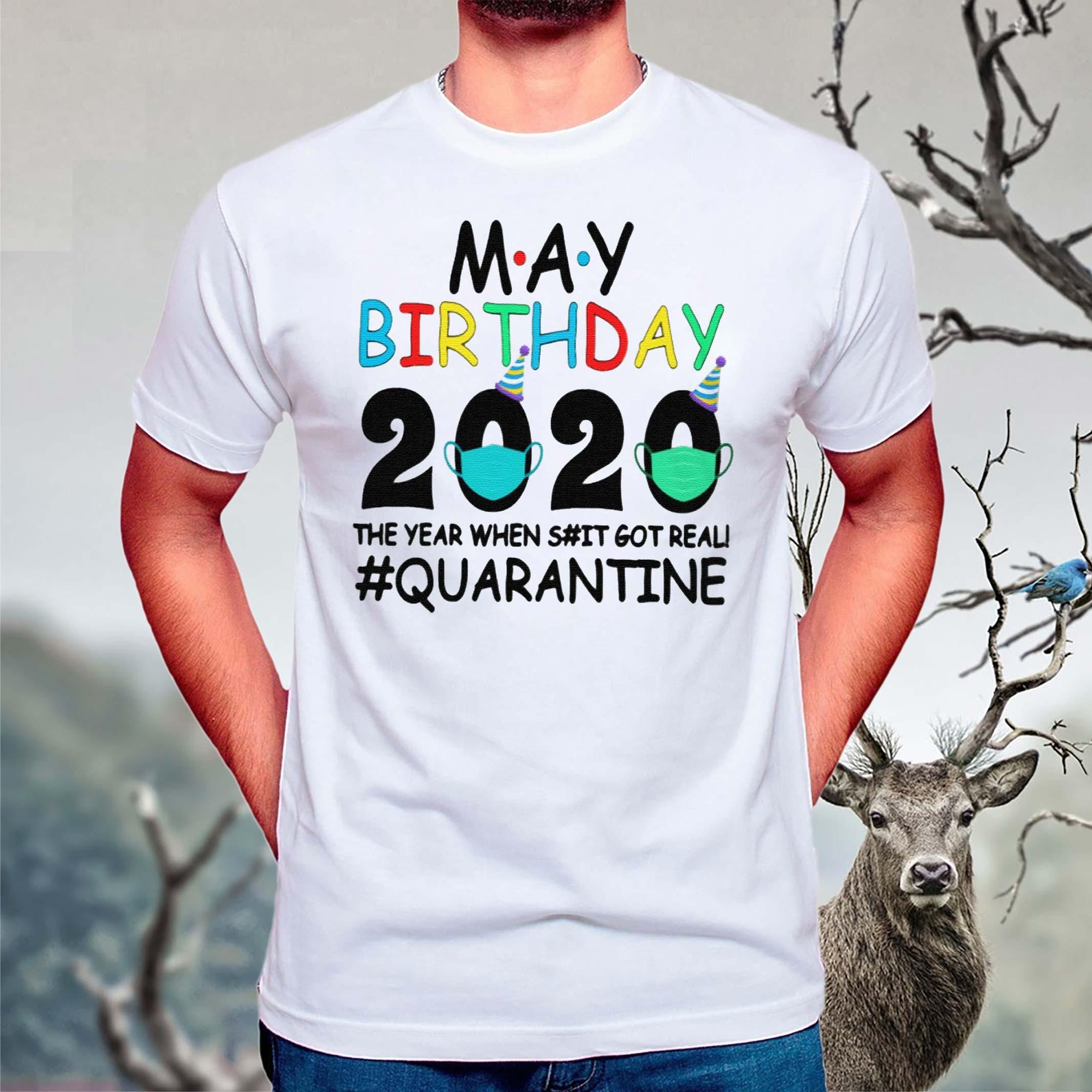 May-birthday-2020-the-year-when-shit-got-real-quarantined-tshirts