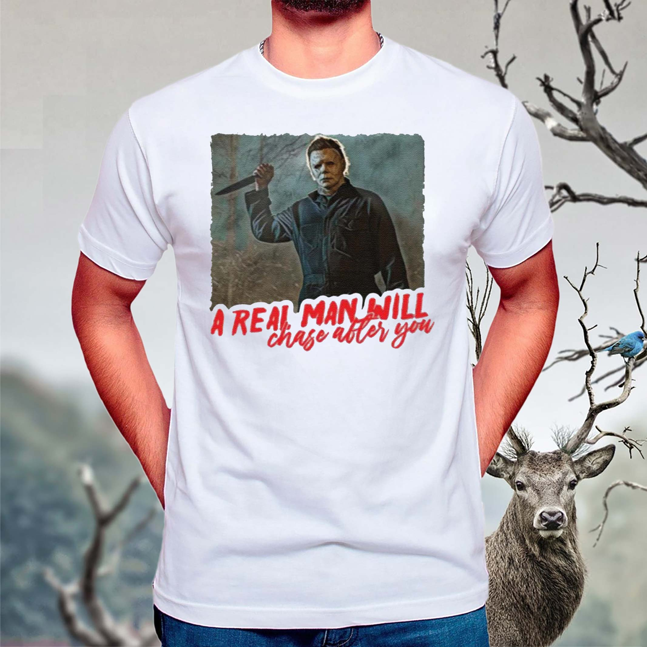 Michael-Myers-A-Real-Man-Will-Chase-After-You-shirt