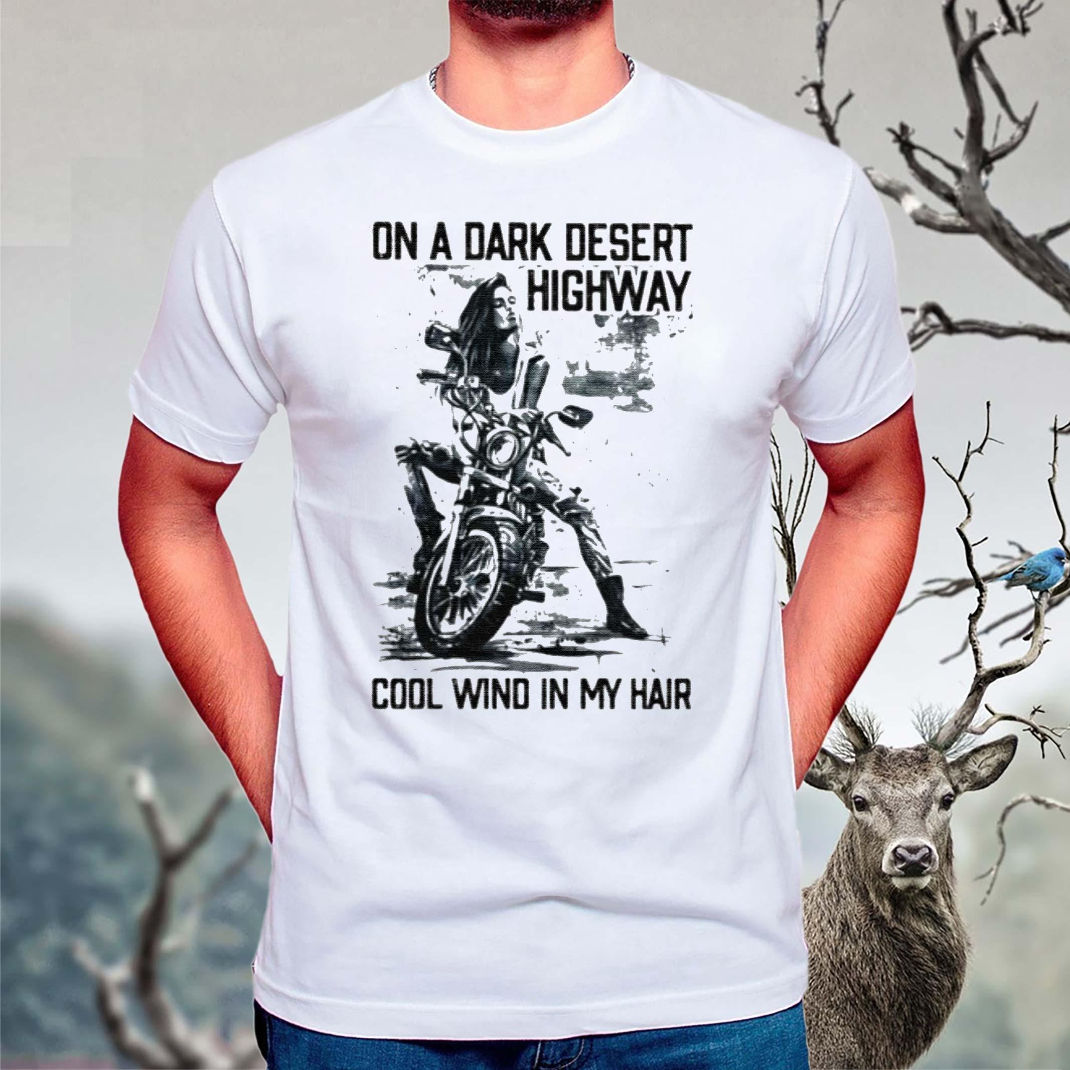 Motor-on-a-dark-desert-highway-cool-wind-in-my-hair-shirts