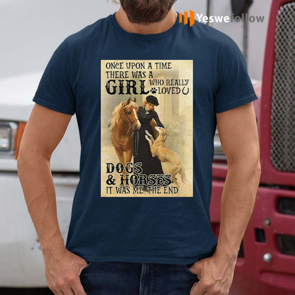Once-Upon-A-Time-There-Was-A-Girl-Who-Really-Loved-Dogs-And-Horses-It-Was-Me-The-End-Shirts