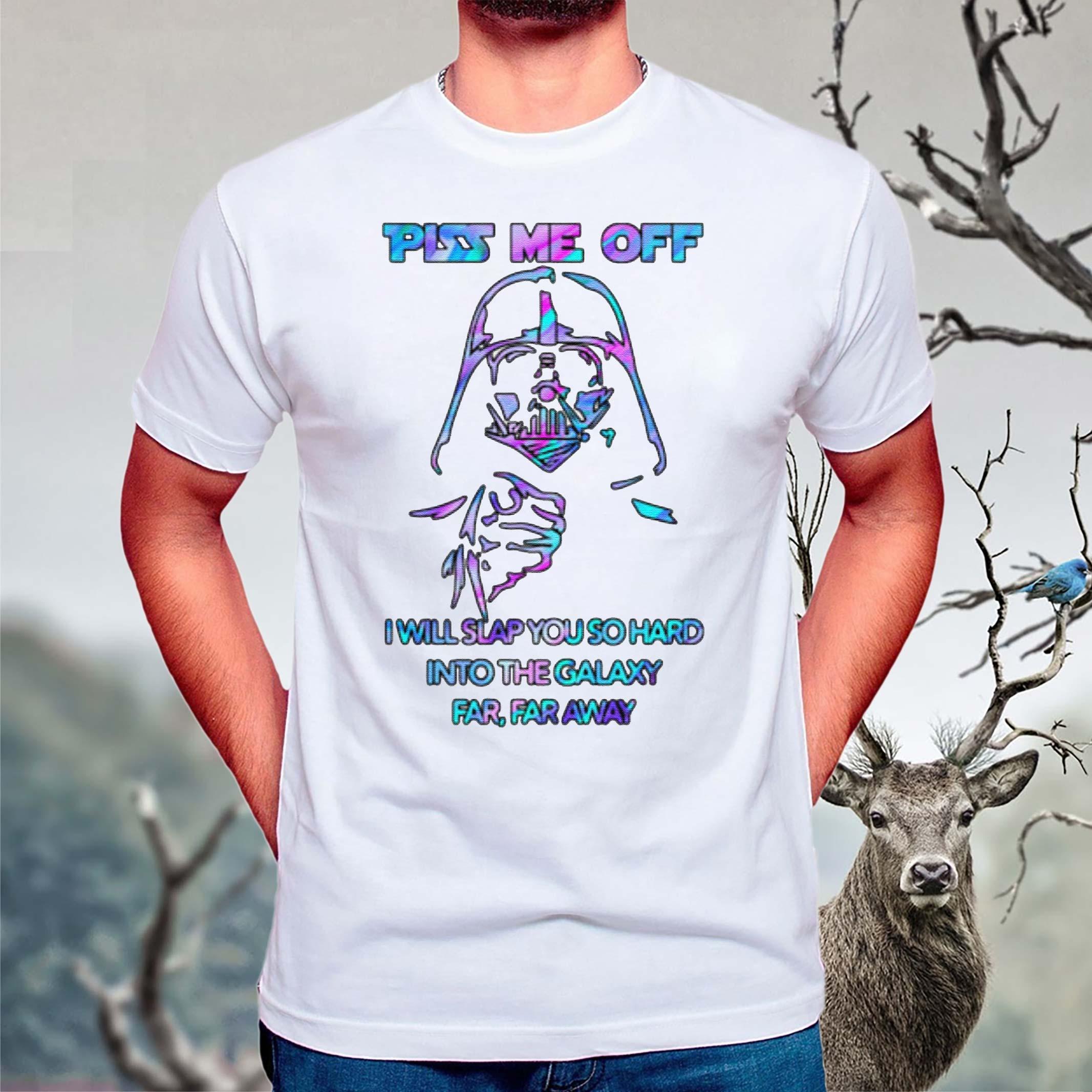 Piss-Me-Off-I-Will-Slap-You-So-Hard-Into-The-Galaxy-Far,-Far-Away-T-Shirts