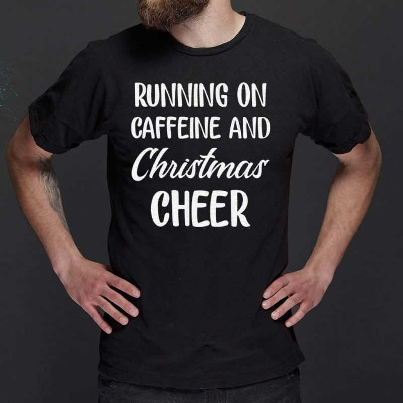 Running-on-caffeine-and-Christmas-cheer-shirts