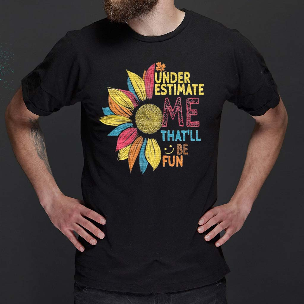 Sunflower-Colorful-Underestimate-Me-That'll-Be-Fun-T-Shirt