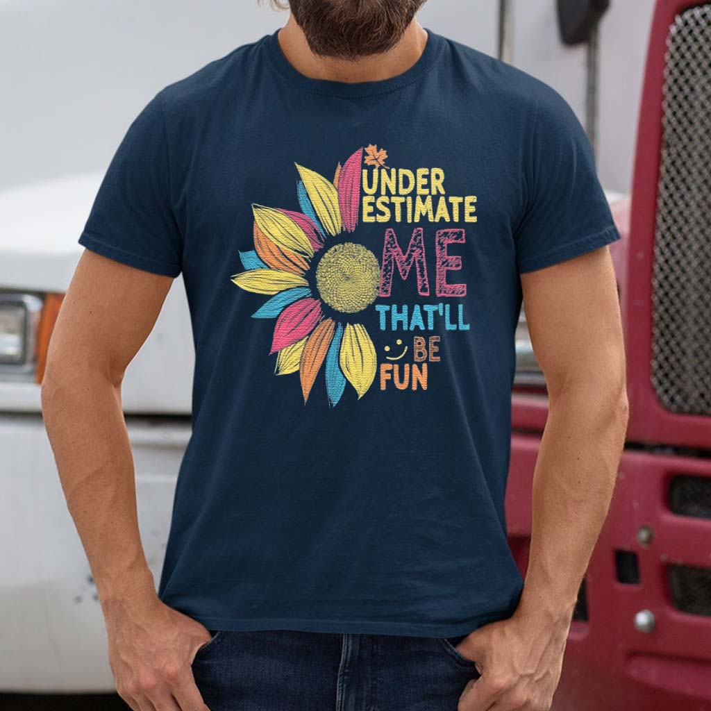 Sunflower-Colorful-Underestimate-Me-That'll-Be-Fun-T-Shirts