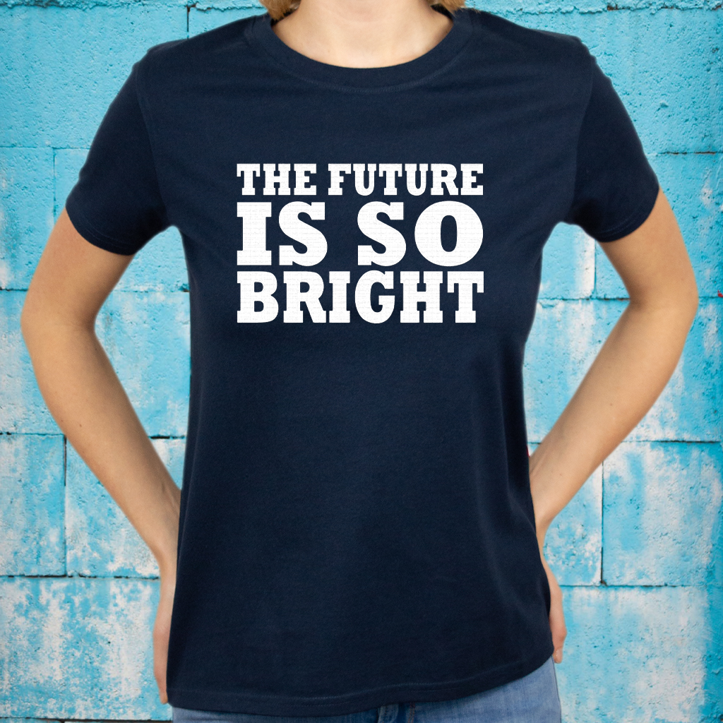 THE FUTURE IS SO BRIGHT T-Shirt