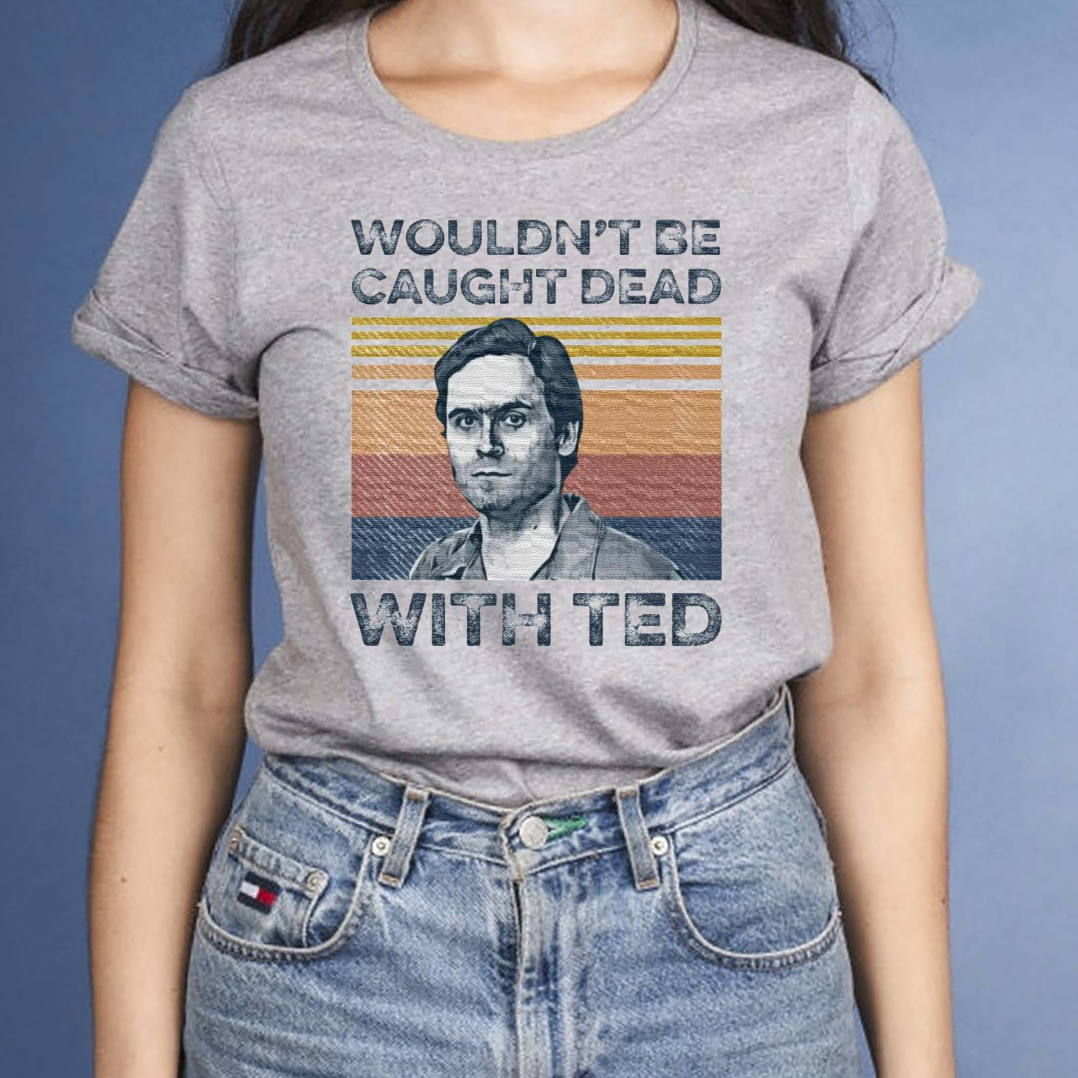Ted-Bundy-wouldn't-be-caught-dead-with-ted-shirt