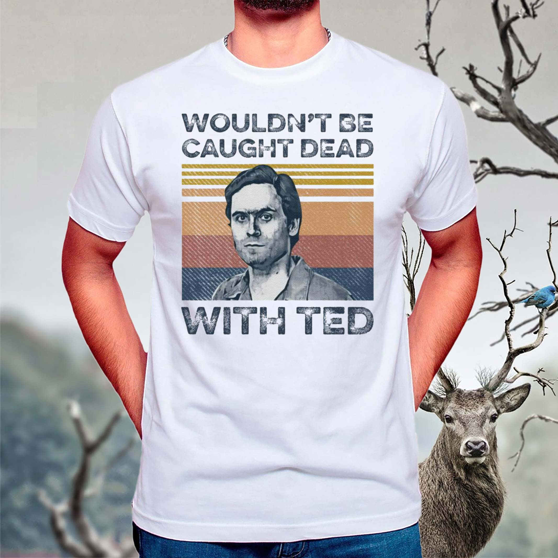 Ted-Bundy-wouldn't-be-caught-dead-with-ted-shirts