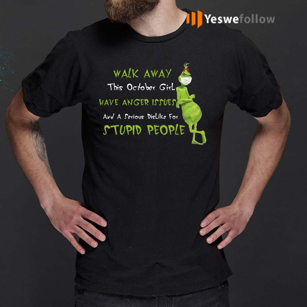This-October-Girl-Have-Anger-Issues-And-A-Serious-Dislike-For-Stupid-People-Grinch-Wears-Mask-Walk-Away-Shirts