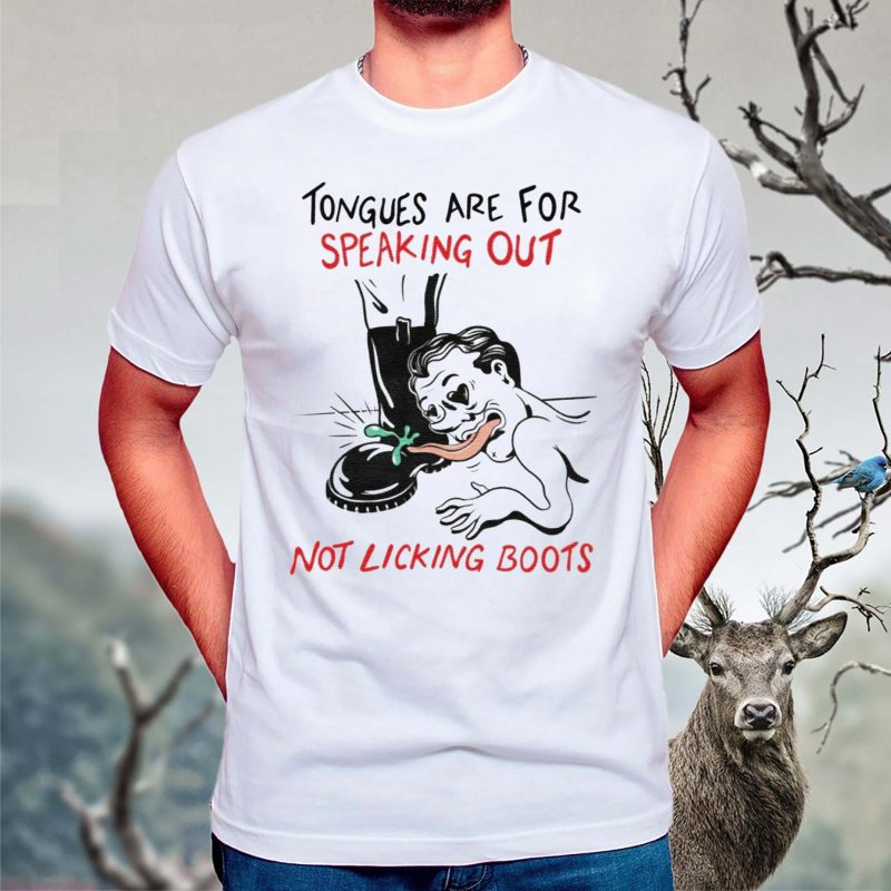 Tongues-are-for-speaking-out-not-licking-boots-shirt