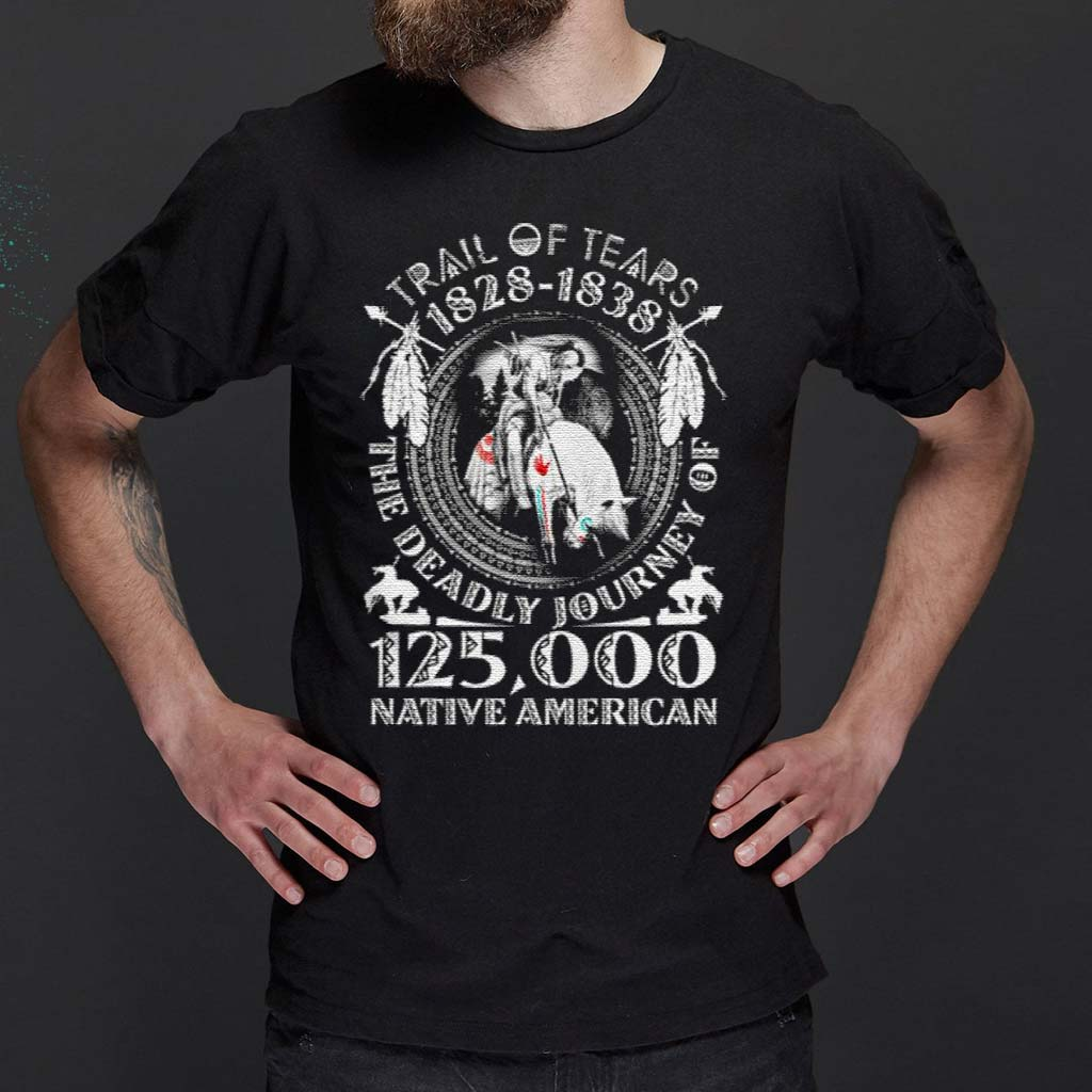 Trail-Of-Tears-1828-1838-The-Deadly-Journey-Of-125000-Native-American-Shirt