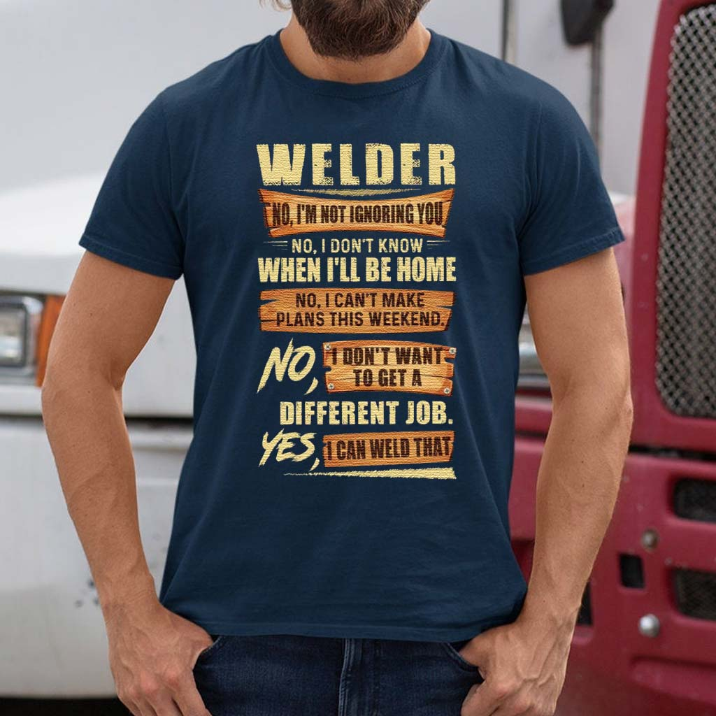 Welder-No-I'm-Not-Ignoring-You-No-I-Don't-Know-When-I'll-Be-Home-Different-Job-Yes-I-Can-Weld-That-Shirt