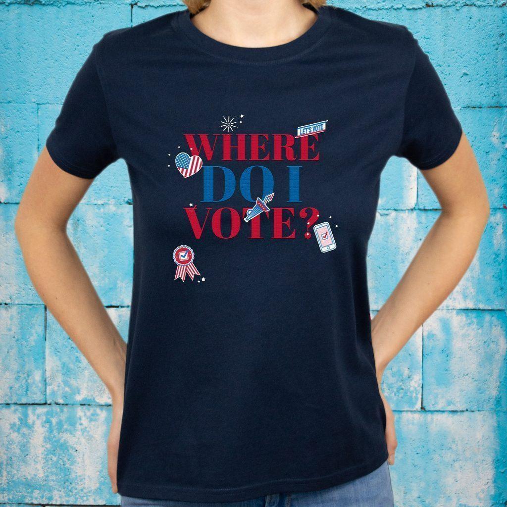 Where Do I Vote Let's Vote T-Shirt