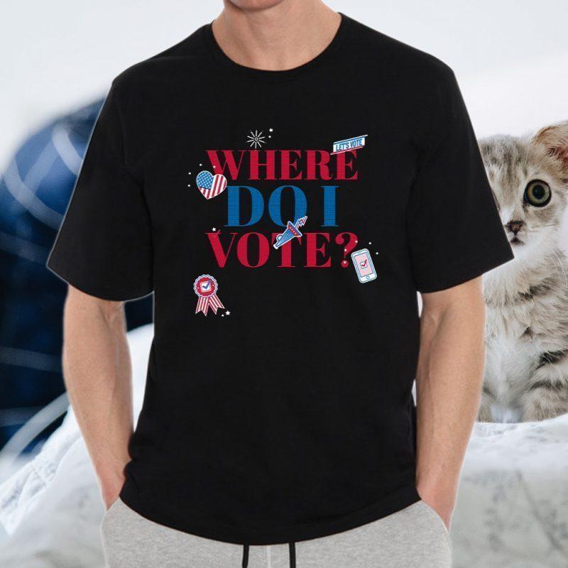 Where Do I Vote Let's Vote T-Shirts